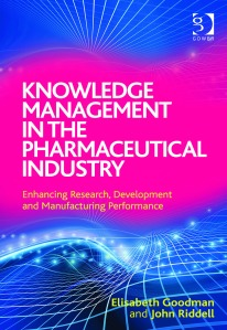 Knowledge Management in the Pharmaceutical Industry, by Elisabeth Goodman and John Riddell